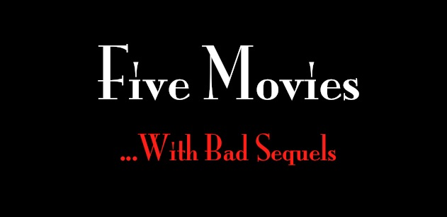 Five Movies With Bad Sequels • Op-Ed